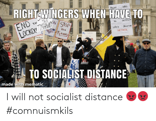 Distance: I will not socialist distance 😡😡 #comnuismkils