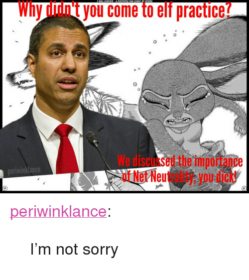 "You Dick: I WILL SURVIVE A OOTOPIA FAN COMIC BY BORBA  Why didn't you come to elf practice?  We discussed the importance  of Net Neutrality, you dick!  neriwinklance  15 <p><a href=""https://periwinklance.tumblr.com/post/168337033409/im-not-sorry"" class=""tumblr_blog"">periwinklance</a>:</p><blockquote><p>I'm not sorry</p></blockquote>"
