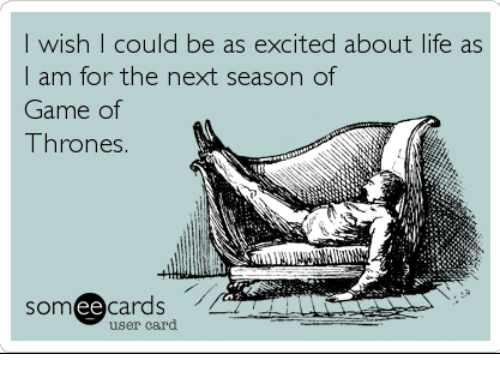 Ee Cards: I wish I could be as excited about life as  am for the next season of  Game of  Thrones  ee  cards  user card