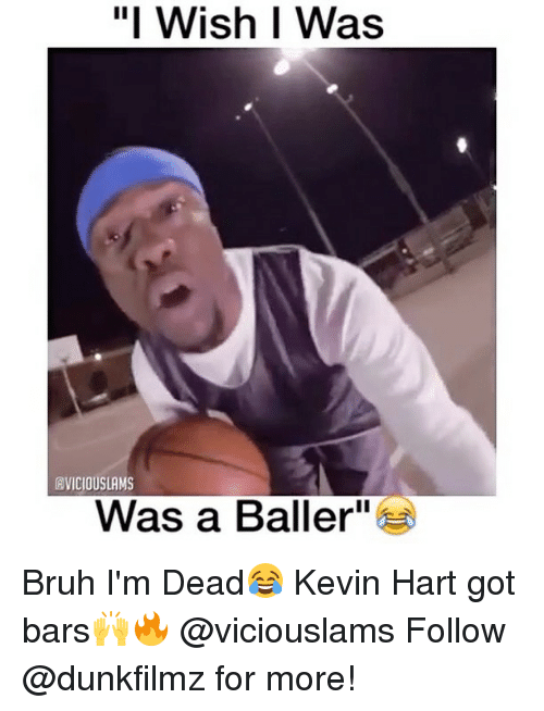 "Kevin Hart, Memes, and Ballers: ""I Wish I Was  FVICIOUSLAMS  Was a Baller Bruh I'm Dead😂 Kevin Hart got bars🙌🔥 @viciouslams Follow @dunkfilmz for more!"