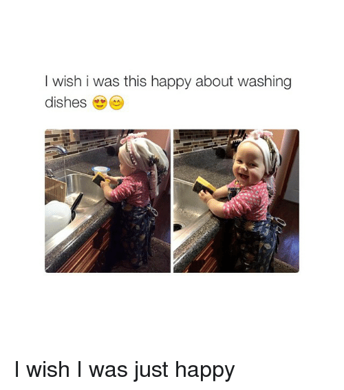 Girl Memes: I wish i was this happy about washing  dishes I wish I was just happy