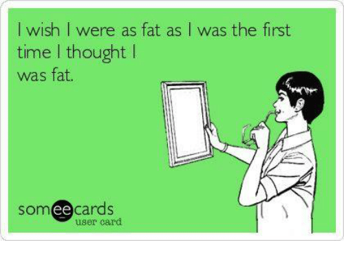 Ee Cards: I wish I were as fat as I was the first  time thought  was fat.  Som ee  cards  user card