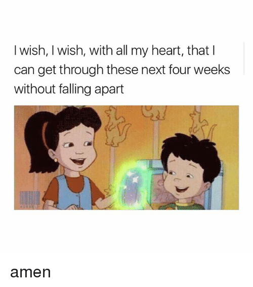 Heart, Girl Memes, and Next: I wish, I wish, with all my heart, that l  can get through these next four weeks  without falling apart amen