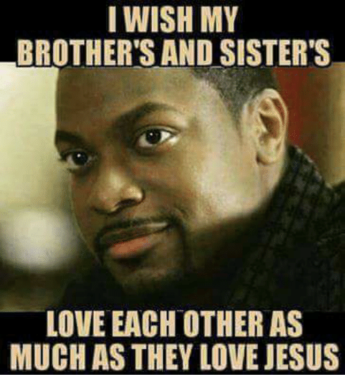 Jesus Love Each Other: I WISH MY BROTHER'S AND SISTER'S LOVE EACH OTHER AS MUCH