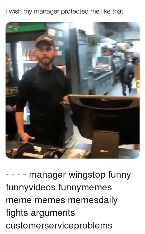 Meme Memes: I wish my manager protected me like that - - - - manager wingstop funny funnyvideos funnymemes meme memes memesdaily fights arguments customerserviceproblems