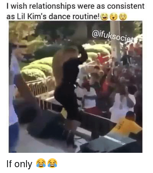 Dancing, Funny, and Lil Kim: I wish relationships were as consistent  as Lil Kim's dance routine  @ifuksoci If only 😂😂