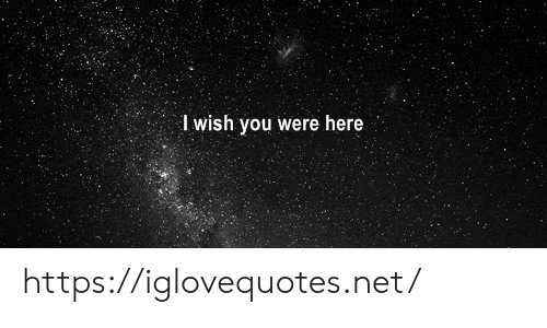 wish you were here: I wish you were here https://iglovequotes.net/