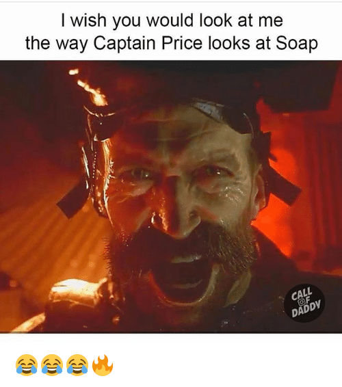 Memes, 🤖, and Soap: I wish you would look at me  the way Captain Price looks at Soap  CALL  DADDY 😂😂😂🔥