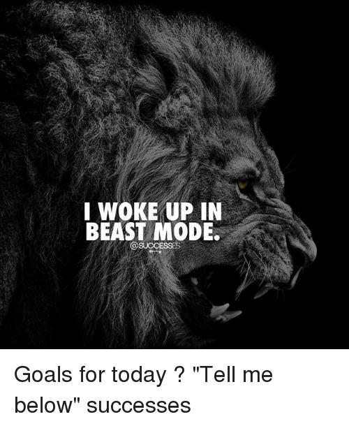"""Beast Mode: I WOKE UP IN  BEAST MODE  @SUCCESSES Goals for today ? """"Tell me below"""" successes"""