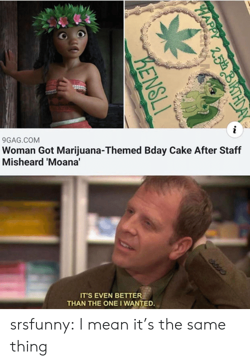 Marijuana: i  Woman Got Marijuana-Themed Bday Cake After Staff  Misheard 'Moana'  9GAG.COM  edis  IT'S EVEN BETTER  THAN THE ONE I WANTED.  PHAP  25th  KENSLI srsfunny:  I mean it's the same thing