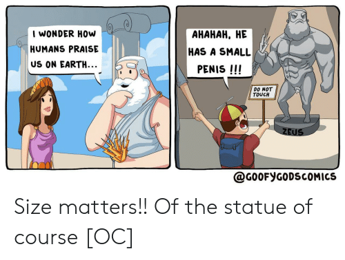 Statue: I WONDER HOw  АНАНАН, НЕ  HUMANS PRAISE  HAS A SMALL  US ON EARTH...  PENIS !!!  DO NOT  TOUCH  ZEUS  @G0OFYGODSCOMICS Size matters!! Of the statue of course [OC]