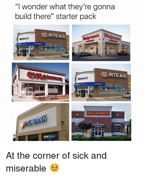 "Funny, Fargo, and Wells Fargo: ""I wonder what they're gonna  build there"" starter pack  RITE AID  RITE AID  WELLS FARGO At the corner of sick and miserable 😖"
