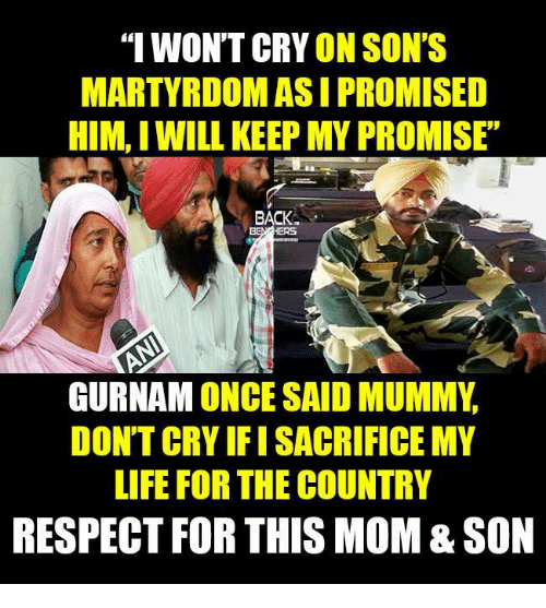 "memes: ""I WONT CRY  ON SON'S  MARTYRDOMASI PROMISED  HIM, I WILL KEEP MY PROMISE  BACK  GURNAM ONCE SAID MUMMY  DON'T CRY FISACRIFICE MY  LIFE FOR THE COUNTRY  RESPECT FOR THIS MOM&SON"