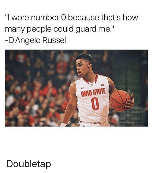 "Memes, Ohio, and Ohio State: ""I wore number 0 because that's how  many people could guard me.""  D'Angelo Russell  10  OHIO STATE Doubletap"