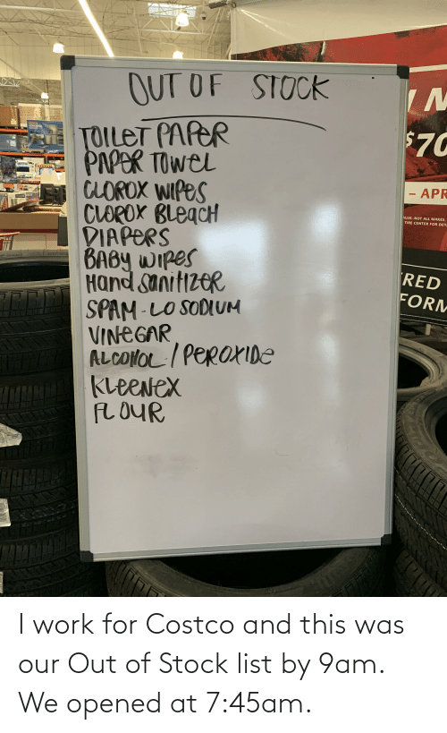Out Of Stock: I work for Costco and this was our Out of Stock list by 9am. We opened at 7:45am.
