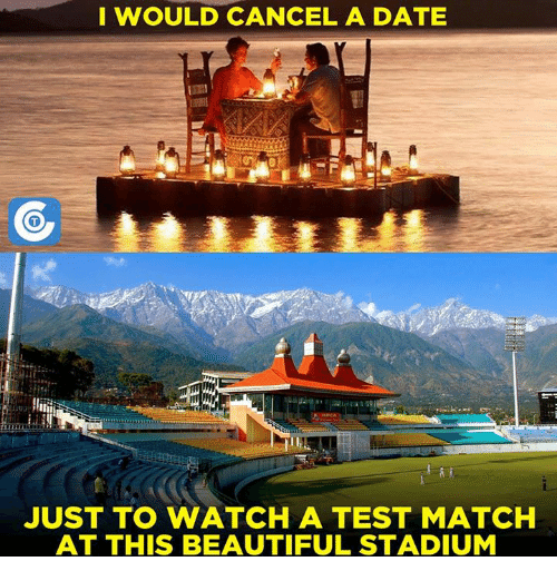 Memes, 🤖, and Dates: I WOULD CANCEL A DATE  JUST TO WATCH A TEST MATCH  AT THIS BEAUTIFUL STADIUM
