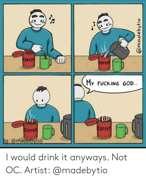 drink: I would drink it anyways. Not OC. Artist: @madebytio