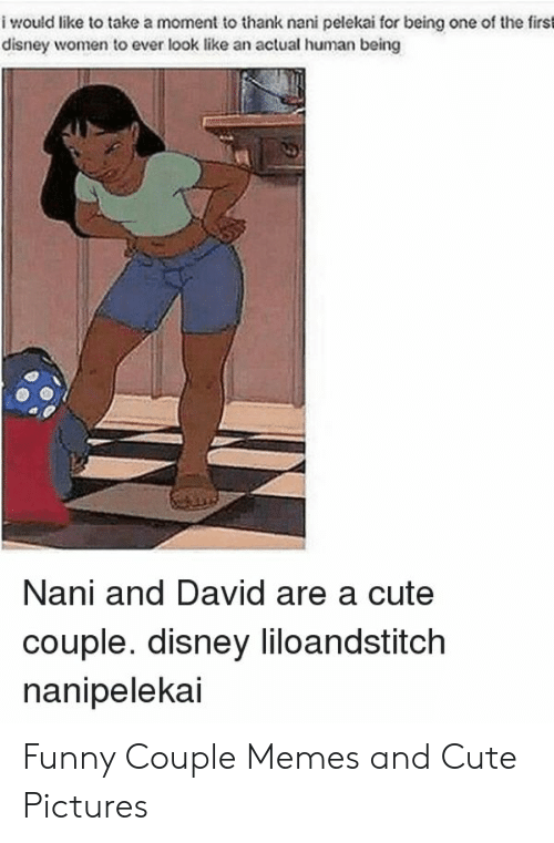 Funny Couple: i would like to take a moment to thank nani pelekai for being one of the first  disney women to ever look like an actual human being  Nani and David are a cute  couple. disney liloandstitch  nanipelekai Funny Couple Memes and Cute Pictures