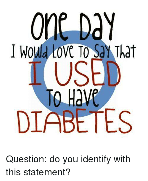 Memes, Diabetes, and 🤖: I would OVE TO Say That  USED  TO Have  DIABETES Question: do you identify with this statement?