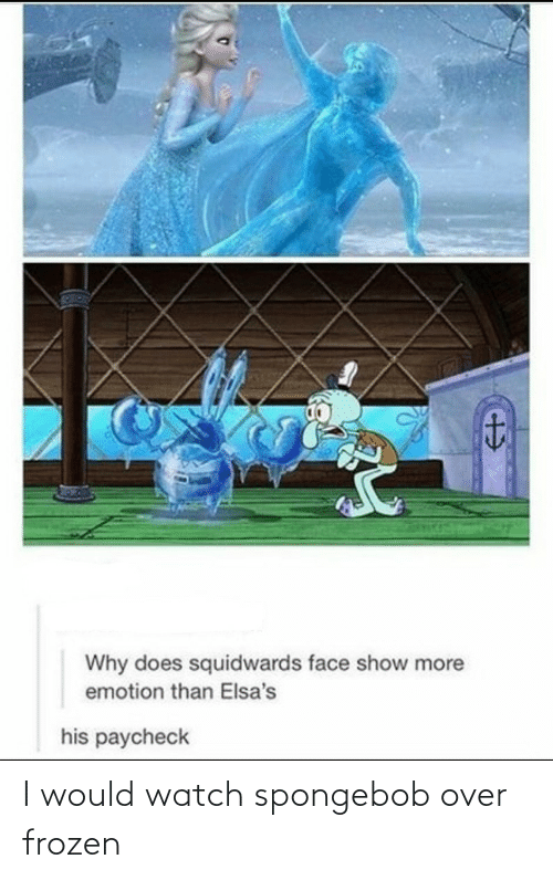 i would: I would watch spongebob over frozen