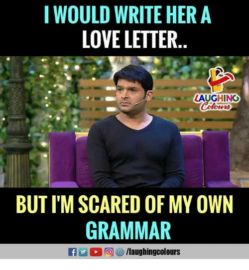 Love, Love Letter, and Indianpeoplefacebook: I WOULD WRITE HERA  LOVE LETTER  LAUGHINC  BUT I'M SCARED OF MY OWN  GRAMMAR