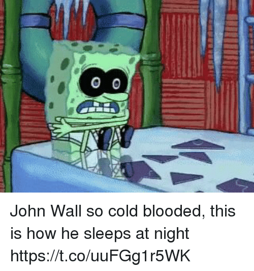 John Wall, SpongeBob, and Sports: IA  IIIE  00 John Wall so cold blooded, this is how he sleeps at night https://t.co/uuFGg1r5WK