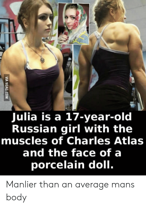 Russian Girl: IA  Julia is a 17-year-old  Russian girl with the  muscles of Charles Atlas  and the face of a  porcelain doll. Manlier than an average mans body