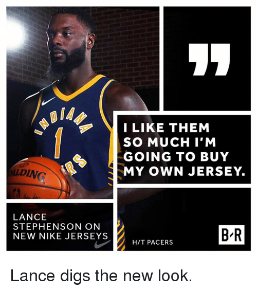 Lance Stephenson, Nike, and Jersey: IA  LIKE THEM  SO MUCH I'NM  GOING TO BUY  MY OWN JERSEY.  DING  LANCE  STEPHENSON ON  NEW NIKE JERSEYS  BR  HIT PACERS Lance digs the new look.