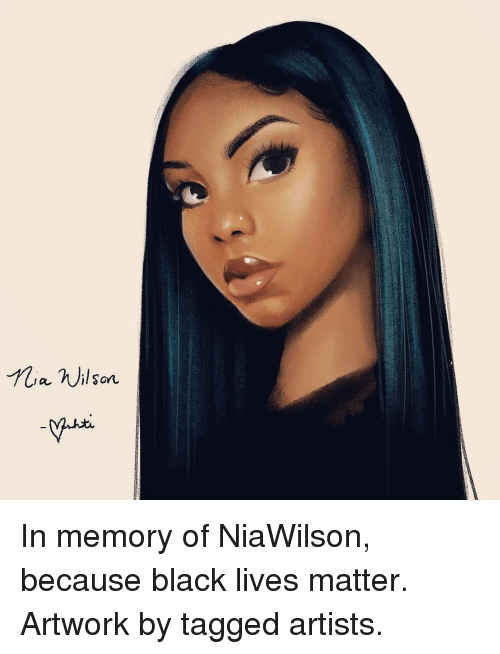 Black Lives Matter: ia nilson In memory of NiaWilson, because black lives matter. Artwork by tagged artists.