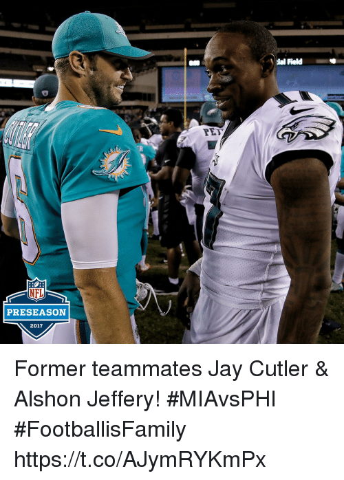 cutler: ial Field  PE  PRESEASON  2017 Former teammates Jay Cutler & Alshon Jeffery!  #MIAvsPHI #FootballisFamily https://t.co/AJymRYKmPx