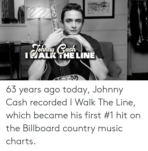 Charts: IALK THE LINE 63 years ago today, Johnny Cash recorded I Walk The Line, which became his first #1 hit on the Billboard country music charts.