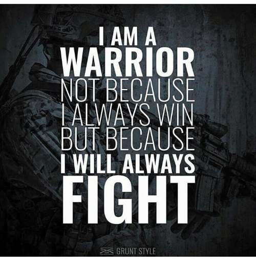 Iamed: IAM A  WARRIOR  NOT BECAUSE  ALWAYS WIN  BUT BECAUSE  I WILL ALWAYS  GRUNT STYLE