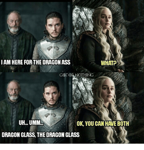 Ass, Memes, and 🤖: IAM HERE FOR THE DRAGON ASS  WHAT  GDT  THING  UH...UMM  OK, YOU CAN HAWE 8OTH  DRAGON GLASS, THE DRAGON GLASS