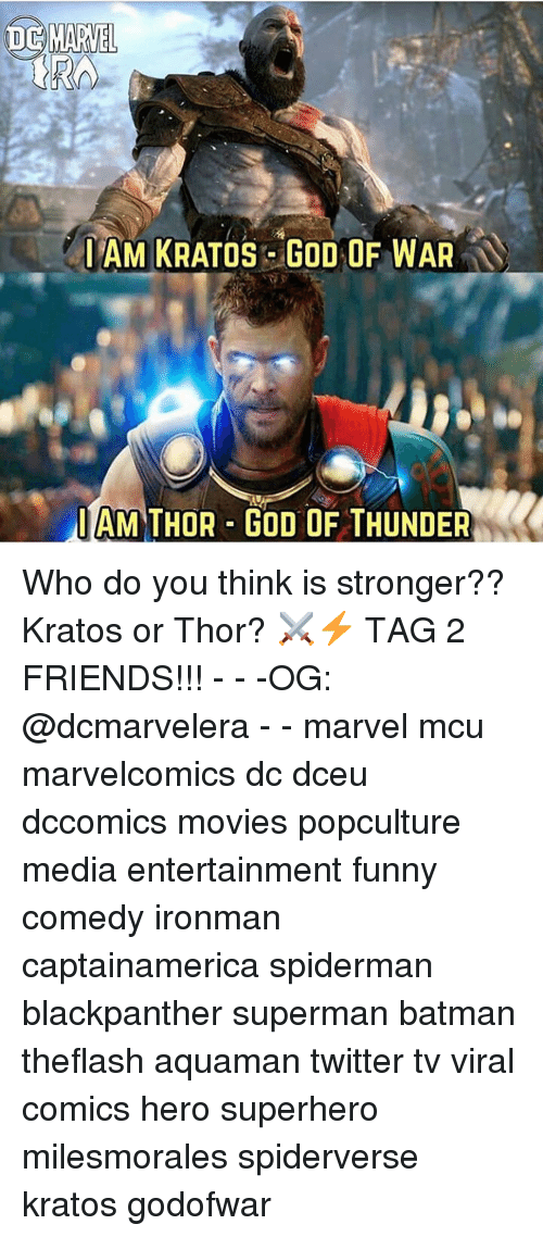 god of war: IAM KRATOS GOD OF WAR  IAM THOR GOD OF THUNDER Who do you think is stronger?? Kratos or Thor? ⚔️⚡️ TAG 2 FRIENDS!!! - - -OG: @dcmarvelera - - marvel mcu marvelcomics dc dceu dccomics movies popculture media entertainment funny comedy ironman captainamerica spiderman blackpanther superman batman theflash aquaman twitter tv viral comics hero superhero milesmorales spiderverse kratos godofwar