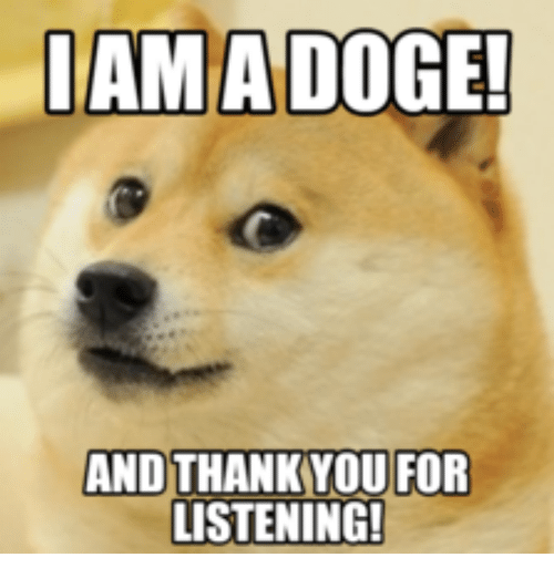 Funny Thank You For Listening Meme : Iamadoge and thank you for listening