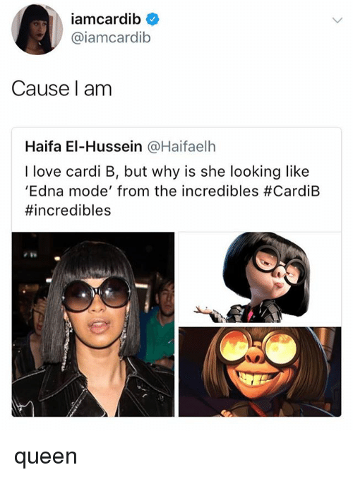 edna mode: iamcardib  @iamcardib  Cause l am  Haifa El-Hussein @Haifaelh  I love cardi B, but why is she looking like  'Edna mode, from the incredibles queen