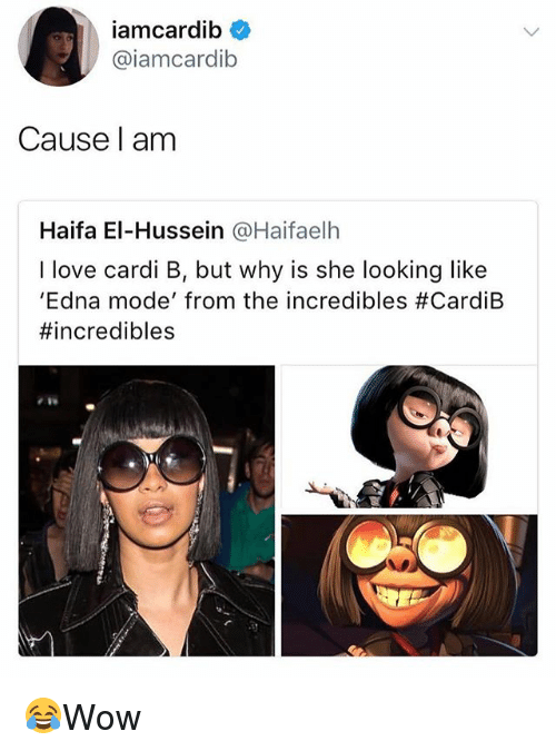 Love, Memes, and The Incredibles: iamcardib  @iamcardib  Cause l am  Haifa El-Hussein @Haifaelh  I love cardi B, but why is she looking like  'Edna mode, from the incredibles 😂Wow