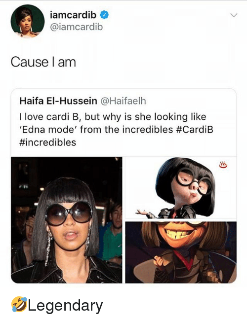 edna mode: iamcardib  @iamcardib  Cause l am  Haifa El-Hussein @Haifaelh  I love cardi B, but why is she looking like  'Edna mode, from the incredibles #CardiB  #incredibles  W. 🤣Legendary