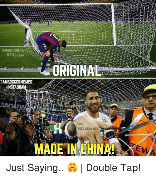 Instagram, Meme, and Memes: IAMSDCCERMEMES  INSTAGRAM  ORIGINAL  IAMSOCCERMEMES  INSTAGR  SOCCER MEMES  MADEIN CHINA Just Saying.. 🤗 | Double Tap!