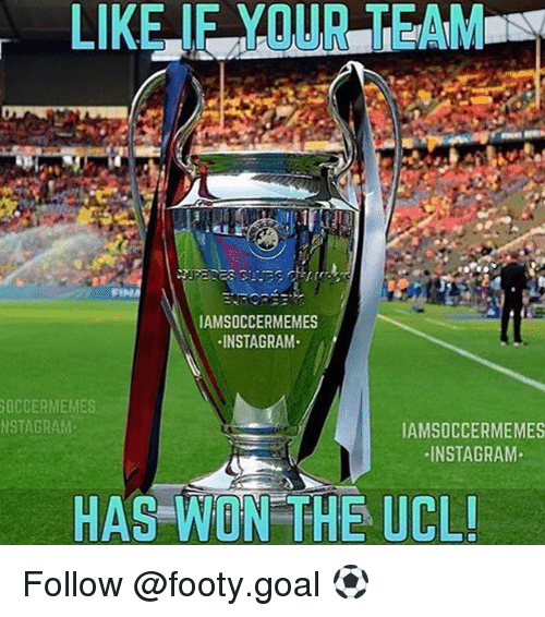 Soccermemes: IAMSOCCERMEMES  INSTAGRAM  SOCCERMEMES  NSTAGRAM.  IAMSOCCERMEMES  INSTAGRAM  HAS WON THE UCL! Follow @footy.goal ⚽️
