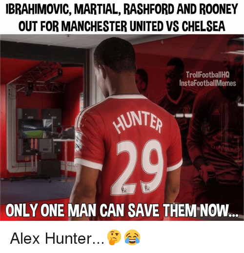 vs chelsea: IBRAHIMOVIC, MARTIAL, RASHFORD AND ROONEY  OUT FOR MANCHESTER UNITED VS CHELSEA  Troll FootballHQ  InstaFootballMemes  HUNTER  ONLY ONE MAN CAN SAVE  THEM NOW. Alex Hunter...🤔😂
