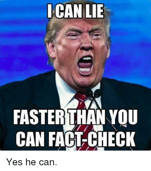 Fact Checking: ICAN LIE  FASTER THAN YOU  CAN FACT-CHECK Yes he can.