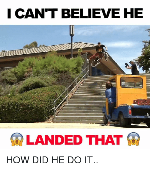 Memes, 🤖, and How: ICAN'T BELIEVE HE  LANDED THAT HOW DID HE DO IT..