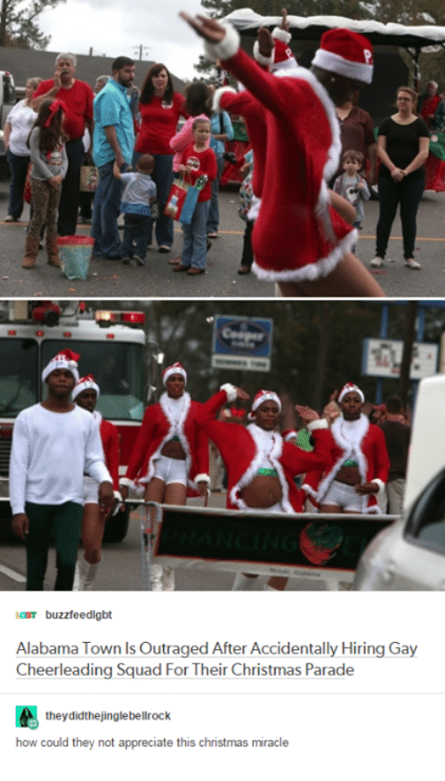Squadding: icar buzzfeedigbt  Alabama Town Is Outraged After Accidentally Hiring Gay  Cheerleading Squad For Their Christmas Parade  they didthejinglebellrock  how could they not appreciate this christmas miracle