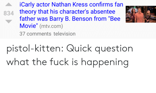 """nathan kress: iCarly actor Nathan Kress confirms fan  theory that his character's absentee  father was Barry B. Benson from """"Bee  Movie"""" (mtv.com)  37 comments television  834 pistol-kitten:  Quick question what the fuck is happening"""