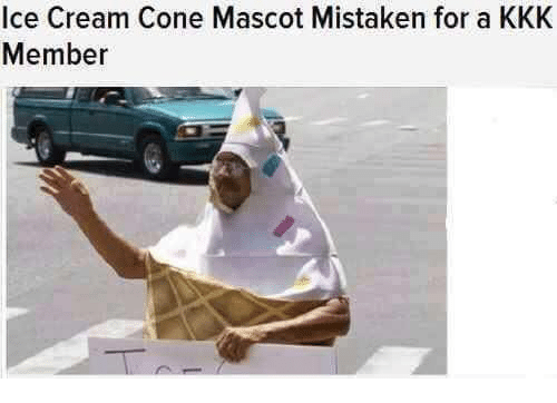Kkk, Ice Cream, and Dank Memes: Ice Cream Cone Mascot Mistaken for a KKK  Member