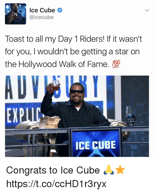 icecube: Ice Cube  @icecube  Toast to all my Day 1 Riders! If it wasn't  for you, wouldn't be getting a star on  the Hollywood Walk of Fame. 100  EXPIC,  ICE CUBE Congrats to Ice Cube 🙏⭐️ https://t.co/ccHD1r3ryx