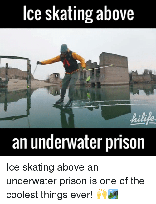 ice skate: Ice skating above  an underwater prison Ice skating above an underwater prison is one of the coolest things ever! 🙌🏞