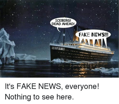 Memes, 🤖, and Iceberg: ICEBERG!  DEAD AHEAD!  FAKE NEWS!!!  USDEMORABLES... It's FAKE NEWS, everyone! Nothing to see here.