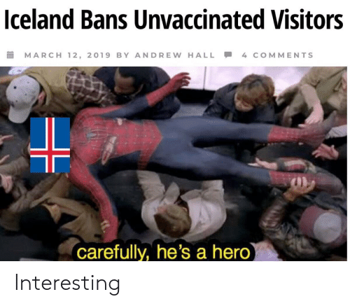 Iceland: Iceland Bans Unvaccinated Visitors  MARCH 12, 2019 BY A DREW HALL - 4 COMMENTS  carefully, he's a hero Interesting